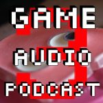 Game Audio Podcast #3 Available Now