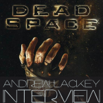 Andrew Lackey Special: Dead Space [Exclusive Interview]