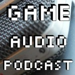 Game Audio Podcast Episode 4 Available Now