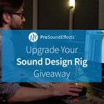 """ProSoundEffects: """"Upgrade Your Sound Design Rig"""" Giveaway"""
